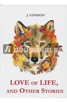 Love of Life, and Other StoriesХудожественная литература на англ. языке<br>Джек Лондон - классик американской литературы, автор яркий, живых приключенческих романов и рассказов.<br>Любовь к жизни - это изумительный сборник, в котором собраны необычные и яркие произведения автора, покорившие сердца читателей по всему миру: Любовь к жизни, Тропой ложных солнц, Бурый волк и многие другие. <br>Читайте зарубежную литературу в оригинале!<br>