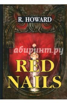 Red NailsХудожественная литература на англ. языке<br>Роберт Говард - это американский новеллист в жанре фэнтези, известный своими циклами произведений о Канане-кимерийце и вселенной Хайборейской эры.<br>Гвозди с красными шляпками - одна из лучших книг автора из цикла о варваре Конане из Киммерии. Это увлекательное произведение рассказывает о приключениях Конана и его спутницы в затерянном городе, обитатели которого ведут кровавую войну друг с другом...<br>Читайте зарубежную литературу в оригинале!<br>