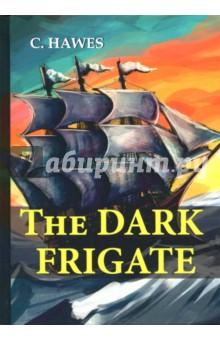 The Dark FrigateХудожественная литература на англ. языке<br>Чарльз Хэйес - известный американских писателей начала XX века. Его произведения продолжают вдохновлять сердца читателей по всему миру.<br>Тёмный фрегат - бестселлер Хэйеса, по праву удостоен медали Ньюбери. Роман посвящен приключениям молодого английского моряка XVII века. Читателя ждут незабываемые и опасные приключения, яркие персонажи и лихой сюжет, который никого не оставит равнодушным!<br>Читайте зарубежную литературу в оригинале!<br>