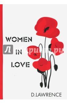 Women in LoveХудожественная литература на англ. языке<br>Дэвид Герберт Лоуренс - английский романист, поэт, эссеист, чьё творчество вызывало полярные суждения читателей, критиков и общественности.<br>Женщины в любви - это скандальный роман, который автору пришлось публиковать за свой счёт, так как издатели не решались его печатать. Гудрун и Урсула - две сестры, они хотят любить и быть любимыми. Девушки знакомятся с молодыми друзьями Джеральдом и Рупертом, и в их сердцах вспыхивает страсть... Читателя ждёт яркое и откровенное повествование, тонкий психологизм и неожиданная развязка.<br>Читайте зарубежную литературу в оригинале!<br>
