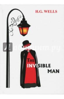 The Invisible ManХудожественная литература на англ. языке<br>Герберт Уэллс - знаменитый английский писатель рубежа XIX-XX века, яркий представитель критического реализма, автор блестящих научно-фантастических романов и повестей.<br>Человек-невидимка - одно из самых известных произведений автора, имеющее бессчётное количество экранизаций. В этом романе перед глазами читателя предстаёт удивительная история учёного-физика Гриффина, поднимается вопрос о человечности, праве имеющих и о том, кто же такой Сверхчеловек?..<br>Читайте зарубежную литературу в оригинале!<br>