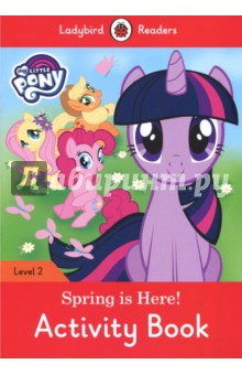 My Little Pony. Spring is Here! Activity BookИзучение иностранного языка<br>Twilight Sparkle jumped from her bed. It s the end of winter, she said. Spring must come soon, and the ponies must help!<br>Ladybird Readers is a graded reading series of traditional tales, popular characters, modern stories, and non-fiction, written for young learners of English as a foreign or second language. <br>Beautifully illustrated and carefully written, the series combines the best of Ladybird content with the structured language progression that will help children develop their reading, writing, speaking, listening and critical thinking skills.<br>The five levels of Readers and Activity Books follow the CEFR framework and include language activities that provide preparation for the Cambridge English: Young Learners (YLE) Starters, Movers and Flyers exams.<br>My Little Pony: Spring is Here, a Level 2 Activity Book, is A1 in the CEFR framework and supports YLE Movers exams. The activities encourage children to practice short sentences containing a maximum of two clauses, introducing the past tense and some simple adverbs.<br>