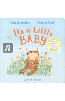 Its a Little BabyЛитература на иностранном языке для детей<br>It s a Little Baby is a beautiful and engaging book for little ones from Julia Donaldson and Rebecca Cobb, the creators of the bestselling The Paper Dolls - with over 300,000 copies sold worldwide. Somebody s hiding. I wonder who. It s five little babies, doing all the things that babies do - waving, clapping, pointing ...and more. Featuring satisfyingly simple rhyming text and charming illustrations on fresh white backgrounds, this gorgeous board book is a perfect gift. With big flaps to lift and irresistible actions throughout, children are sure to delight in joining in. And that s not all, because there s an online song to enjoy too! Written and recorded by Julia Donaldson, the wonderful It s a Little Baby song is the perfect accompaniment to the book and sure to become a favourite sing-along tune.<br>