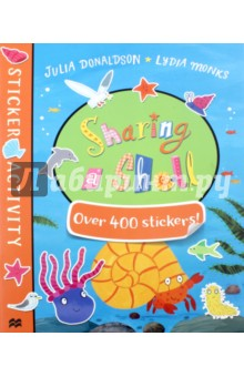 Sharing a Shell. Sticker BookЛитература на иностранном языке для детей<br>The Sharing a Shell Sticker Book is a must-have for fans of the bestselling picture book Sharing a Shell. It s packed with games, activities and over 400 stickers. Perfect for birthdays, rainy days and school holidays - a great gift for any child. From Julia Donaldson and Lydia Monks, an unstoppable picture book pairing, and creators of the modern classics What the Ladybird Heard and What the Ladybird Heard Next. Other Julia Donaldson and Lydia Monks sticker books to collect: Sugarlump and the Unicorn Sticker Book, The Princess and the Wizard Sticker Book and The Rhyming Rabbit Sticker Book.<br>