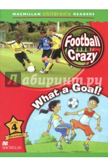 Football Crazy. What Goal. Level 4 A1 BeginnersЛитература на иностранном языке для детей<br>Part of a 6 level series of readers for children learning English, which brings together a variety of fiction and non-fiction titles. This work aims to provide reinforcement of the basic structures and vocabulary contained in the most major primary courses.<br>