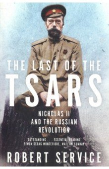 The Last of the Tsars. Nicholas II and the Russian Revolution