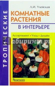 Улейская Людмила Ивановна Тропические комнатные растения в интерьере