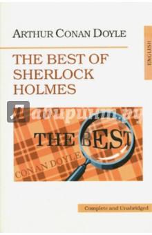 The Best of Sherlock HolmesХудожественная литература на англ. языке<br>Вниманию читателей предлагается полный, неадаптированный текст десяти лучших рассказов Артура Конан Дойла о Шерлоке Холмсе. Издание рассчитано на лиц, владеющих основами английского языка и совершенствующих свои навыки в нём.<br>
