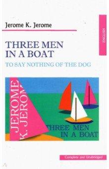 Three men in a boat (to say nothing of the dog)Художественная литература на англ. языке<br>Великолепный роман, полный юмора и смешных ситуаций, повествующий о путешествии трех закадычных друзей, британских джентльменов и их собаки, фокстерьера Монморенси, по реке Темзе. Книга рассчитана на студентов начальных курсов вузов и на массового читателя.<br>
