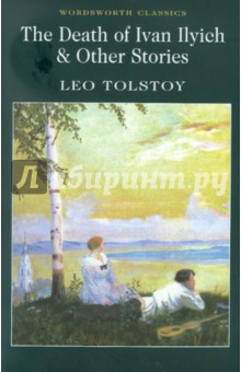 Купить Leo Tolstoy: The Death of Ivan Ilyich & Other Stories ISBN: 978-1-84022-453-5