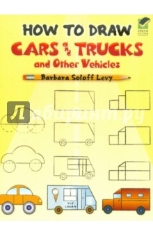 How to Draw Cars and Trucks and Other Vehicles - Levy Soloff