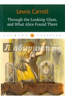 Купить Lewis Carroll: Through the Looking-Glass, and What Alice Found There ISBN: 978-5-521-00156-9