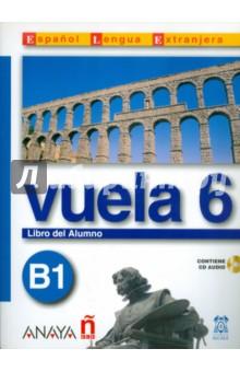 Vuela 6 Libro del Alumno B1 (+СD)