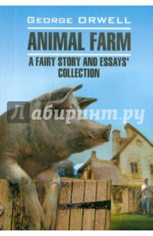 Animal farm. A fairy story and essay`s collection