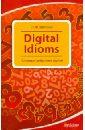Шитова Лариса Феликсовна Digital Idioms. Cловарь цифровых идиом уоррелл а дж английские идиоматические выражения