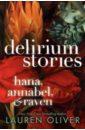 Oliver Lauren Delirium Stories: Hana, Annabel & Raven