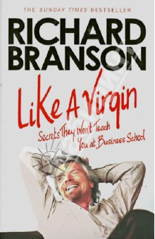 Like A Virgin: Secrets They Won't Teach You at Business School w craig reed the 7 secrets of neuron leadership what top military commanders neuroscientists and the ancient greeks teach us about inspiring teams