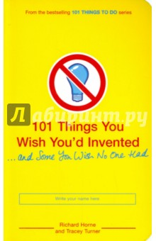 101 Things You Wish You'd Invented ten things we did and probably shouldn t have