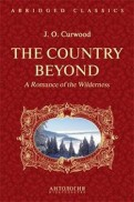 The Country Beyond. A Romance of the Wildernes