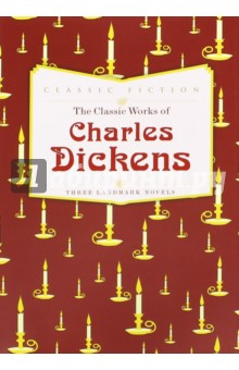 The Classic Works of Charles Dickens. Three Landmark Novels  dickens charles dickens christmas stories кбс