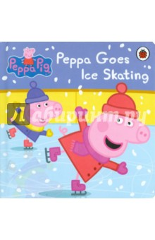 Peppa Pig: Peppa Goes Ice Skating (board bk) peppa pig peppa goes skiing