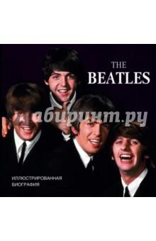 The Beatles. Иллюстрированная биография хилл т beatles полная иллюстрированная история