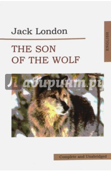 The Son of Wolf. An Odyssey of the North джек лондон the son of the wolf tales of the far north