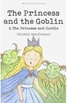 The Princess And The Goblin & The Princess And Curdie macdonald g the princess and the goblin a novel for children in english 1871 принцесса и гоблин