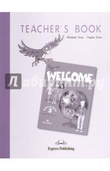 Welcome 3. Teacher's Book. Книга для учителя gray e teacher s book welcome 3