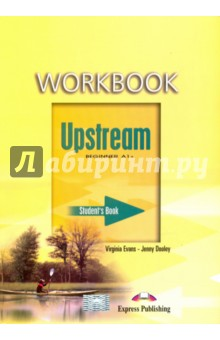 Upstream Beginner A1+. Workbook. Student's Book. Рабочая тетрадь evans v upstream c1 advanced workbook revised рабочая тетрадь