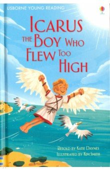 Icarus, the Boy Who Flew Too High. Young Reading 1 the flight of icarus