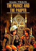 Принц и нищий. The Prince and the Pauper. Книга для чтения на английском языке