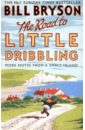 Bryson Bill The Road to Little Dribbling. More Notes from a Small Island bryson b made in america an informal history of american english м bryson