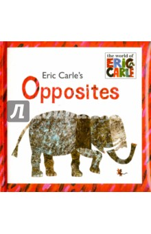 Opposites. The World of Eric Carle eric carle friends