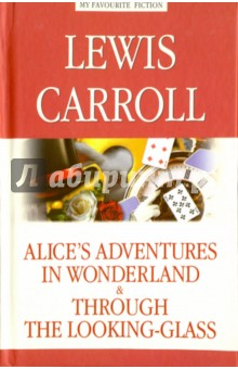 Alice's Adventures in Wonderland. Through the Looking-Glass кэрролл л алиса в стране чудес алиса в зазеркалье alice s adventures in wonderland through the looking glass