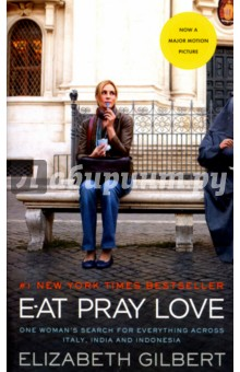 Eat, Pray, Love. Movie Tie-In. One Woman's Search for Everything Across Italy, India and Indonesia austenland movie tie in