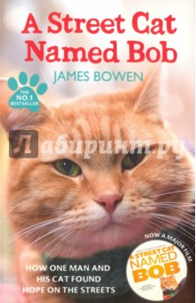 A Street Cat Named Bob. How One Man and His Cat Found Hope on the Streets a street cat named bob how one man and his cat found hope on the streets