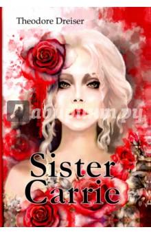 Sister Carrie драйзер т sister carrie сестра керри роман на англ яз