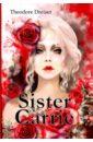 Dreiser Theodore Sister Carrie dreiser t sister carrie сестра кэрри роман на английском языке