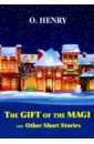 O. Henry The Gift of the Magi and Other Short Stories henry o the gift of the magi and other short stories