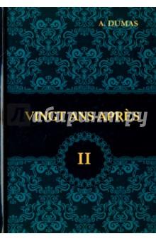 Vingt Ans Apres. Tome 2 три мушкетера двадцать лет спустя