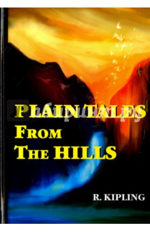 Plain Tales From The Hills киплинг р plain tales from the hills простые рассказы с гор