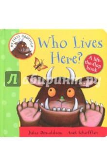 My First Gruffalo. Who Lives Here? Lift-the-Flap my first search and find sea creatures