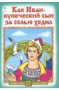 Разумихин Александр Как Иван-купеческий сын за солью ходил александр григорьев иван матрёнинсын сказка для детей