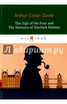 The Sigh of the Four and The Memoirs of S. Holmes doyle a the adventures of sherlock holmes