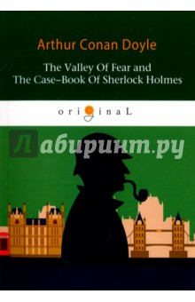 The Valley Of Fear and The Case-Book Of Sherlock Holmes doyle a c study in scarlet