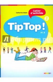 Tip Top! 2 - Cahier d'activites A1.2 trait d union level 2 cahier de lecture ecriture french edition