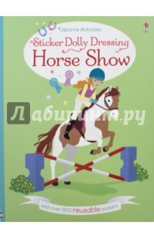 Sticker Dolly Dressing. Horse Show the usborne terrific colouring and sticker book