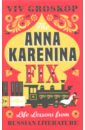 Anna Karenina Fix: Life Lessons from Russian, Groskop Viv