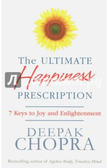 The Ultimate Happiness Prescription. 7 Keys to Joy and Enlightenment